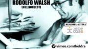 Rastros de Rodolfo Walsh en el Nea, un audiovisual para mantener nuestra Memoria Activa Desde Casa